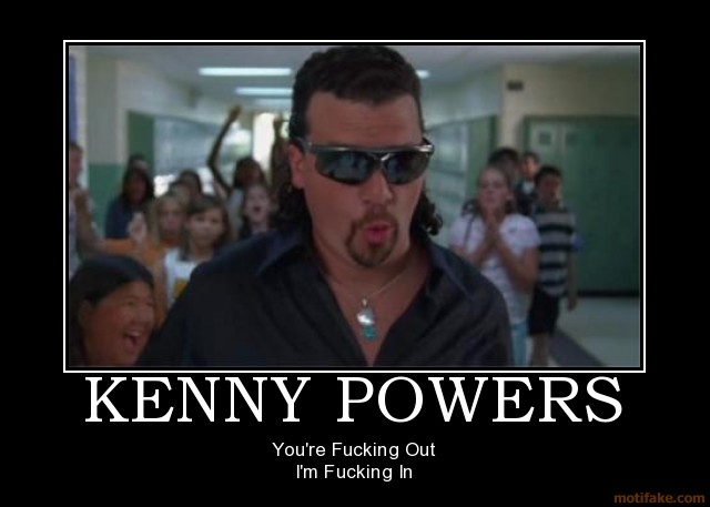 5th Gen T4R Picture Gallery-kenny-powers-demotivational-poster-1239663549-jpg